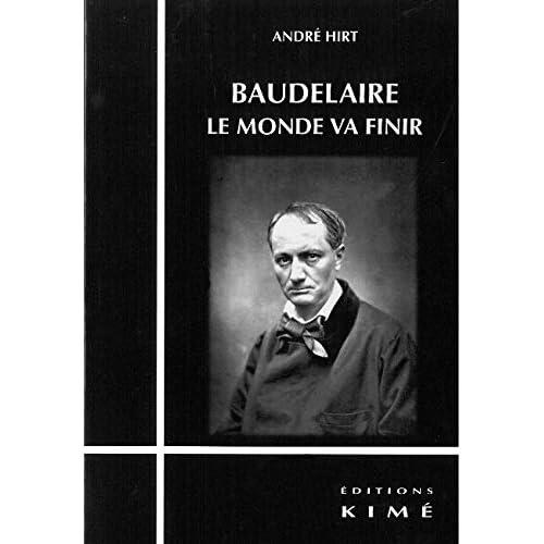 Baudelaire,Le Monde Va Finir