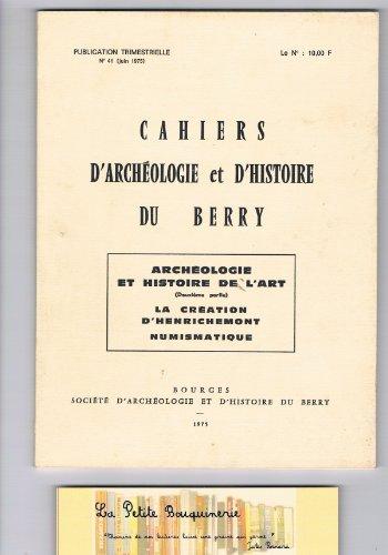 Cahiers D'archéologie Et D'histoire Du Berry N° 41 : Archéologie Et Histoire De L'art (2e Partie). La Création D'henrichement. Numismatique