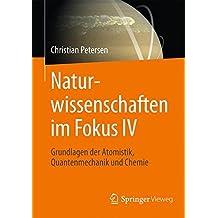 Naturwissenschaften im Fokus IV: Grundlagen der Atomistik, Quantenmechanik und Chemie