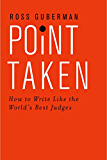 Point Taken: How to Write Like the World's Best Judges