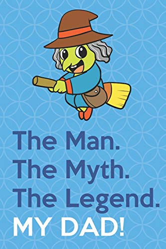 The Man The Myth The Legend My Dad: Halloween Witch Funny Cute Father's Day Journal Notebook From Sons Daughters Girls and Boys of All Ages. Great ... New Parents Dads To Be and Anyone In Between (Legends Star Halloween)