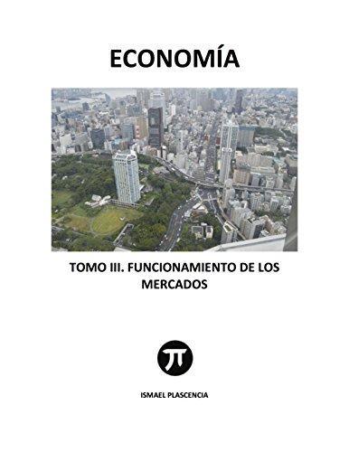 Economía: Tomo III funcionamiento de los mercados por Ismael Plascencia Lopez