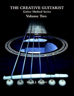 The Creative Guitarist - Volume Two: Guitar Method Series - Volume Two (English Edition) par [Paluzzi, Kevin]