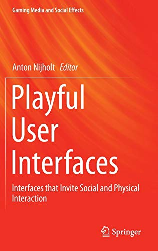 Playful User Interfaces: Interfaces that Invite Social and Physical Interaction (Gaming Media and Social Effects)