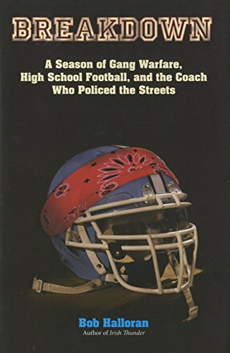 Breakdown: A Season of Gang Warfare, High School Football, and the Coach Who Policed the Streets by Bob Halloran (3-Aug-2010) Hardcover