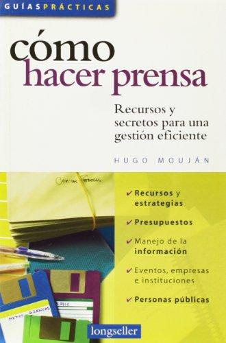 Como hacer prensa/How to write for the media: Recursos y secretos para una gestion eficiente/Resources & secrets for efficient steps