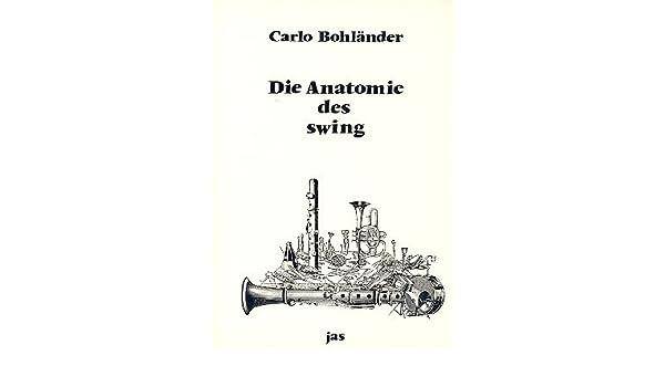 Die Anatomie des swing. Das Phänomen, das den Rhythmus der Neuen ...