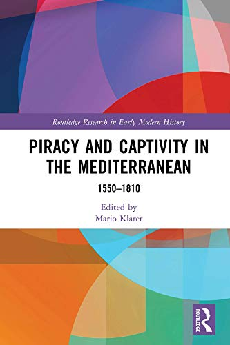 Piracy and Captivity in the Mediterranean: 1550-1810 (Routledge Research in Early Modern History) Epub Descargar