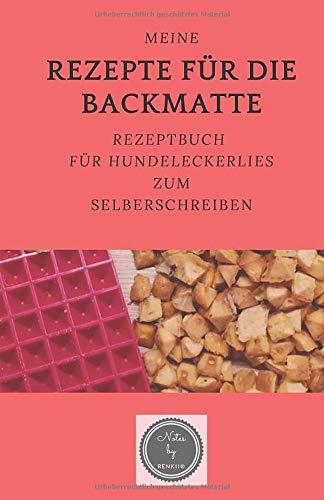 Meine Rezepte für die Backmatte: Rezeptbuch für Hundeleckerlies zum Selberschreiben