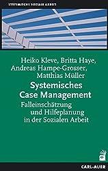 Systemisches Case Management: Falleinschätzung und Hilfeplanung in der Sozialen Arbeit