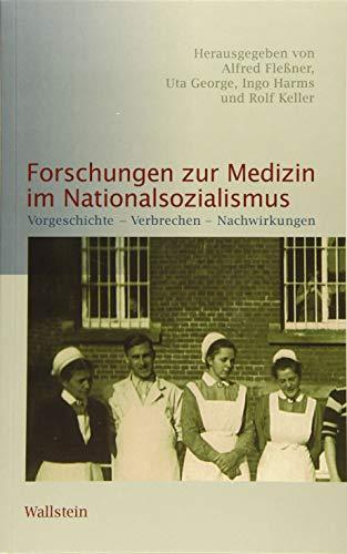 Forschungen zur Medizin im Nationalsozialismus: Vorgeschichte - Verbrechen - Nachwirkungen (Schriftenreihe der Stiftung niedersächsische Gedenkstätten)