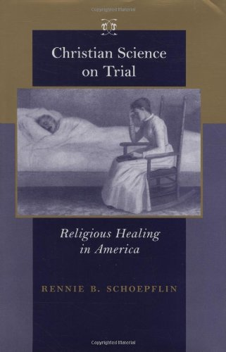 Christian Science on Trial: Religious Healing in America (Medicine, Science, and Religion in Historical Context)