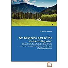 ARE KASHMIRIS PART OF THE KASHMIR DISPUTE? BY CHOUDHRY, DR SHABIR (AUTHOR)PAPERBACK