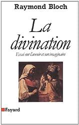 La divination : Essai sur l'avenir et son imaginaire