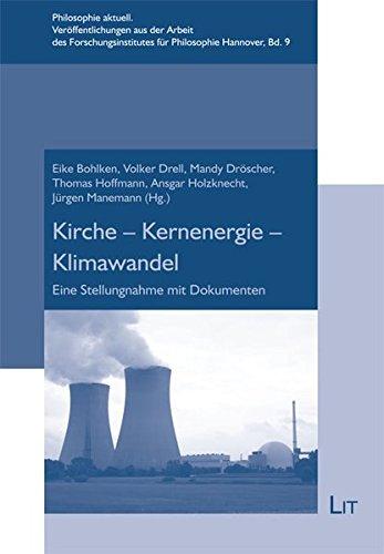 Kirche - Kernenergie - Klimawandel: Eine Stellungnahme mit Dokumenten (Philosophie aktuell / Veröffentlichungen aus der Arbeit des Forschungsinstitutes für Philosophie Hannover)