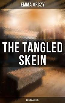 The Tangled Skein: Historical Novel: In Mary's Reign - Historical Novel por Emma Orczy epub