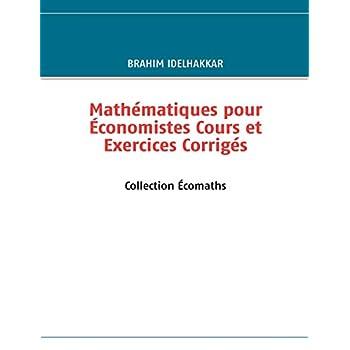 Mathématiques pour économistes cours et exercices corrigés : Collection Ecomaths