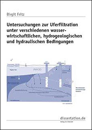 Untersuchungen zur Uferfiltration unter verschiedenen wasserwirtschaftlichen, hydrogeologischen und hydraulischen Bedingungen (Dissertation Premium)