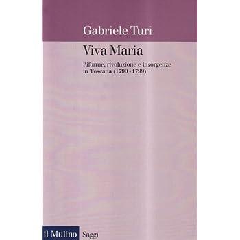 Viva Maria. Riforme, Rivoluzione E Insorgenze In Toscana (1790-1799)