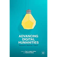 Advancing Digital Humanities: Research, Methods, Theories