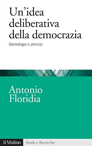 Un'idea deliberativa della democrazia: Genealogia e principi (Studi e ricerche Vol. 719) (Italian Edition) por Antonio Floridia