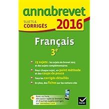 Annales Annabrevet 2016 Français 3e: sujets et corrigés du brevet