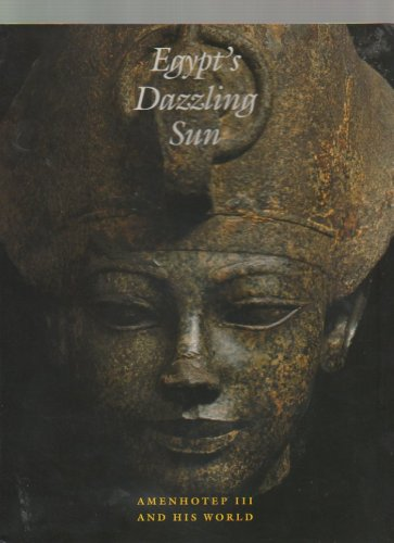 EGYPT'S DAZZLING SUN: AMENHOTEP III AND HIS WORLD.