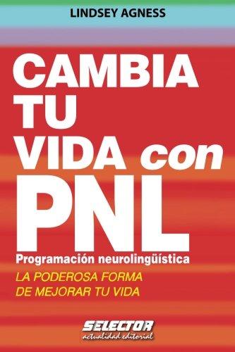 Cambia tu vida con PNL. Programación Neurolingüística: La poderosa forma de mejorar tu vida (Superacion personal / Overcoming Personal)