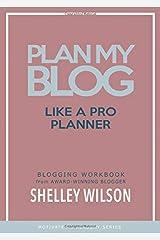 Plan My Blog Like A Pro Planner: Blogging Workbook from an Award Winning Blogger Paperback