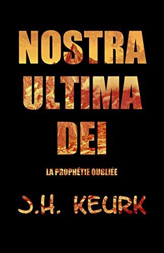 Nostra Ultima Dei La prophétie oubliée - J.H. Keurk
