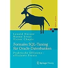 Formales SQL-Tuning für Oracle-Datenbanken: Praktische Effizienz - effiziente Praxis (Xpert.press)