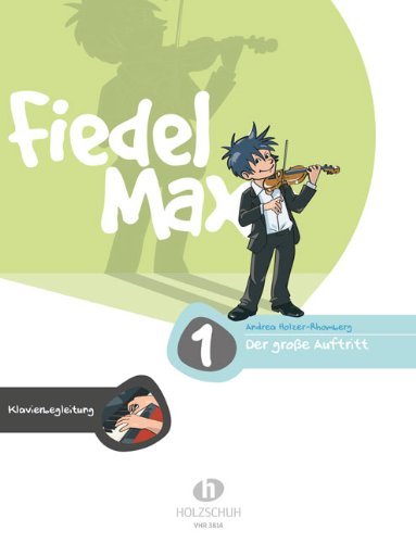 Der Fiedelmax: Klavierbegleitung zum großen Auftritt Band 1 [Musiknoten] Andrea Holzer-Rhomberg