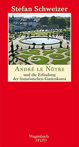 André le Nôtre und die Erfindung der französischen Gartenkunst (SALTO)