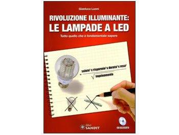 """Libro """"RIVOLUZIONE ILLUMINANTE: LE LAMPADE A LED"""" -A partire dal 2012 la vecchia lampadina ad incandescenza andrà definitivamente in pensione lasciando spazio alle nuove sorgenti luminose"""