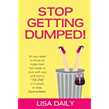 """Stop Getting Dumped!  All you need to know to make men fall madly in love with you and marry """"The One"""" in 3 years or less.  Guaranteed. (Dating Advice ... (Why We Broke Up Book 1) (English Edition)"""