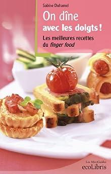 On dîne avec les doigts : Les meilleures recettes du finger food (Les miniGuides Ecolibris) par [Duhamel, Sabine]
