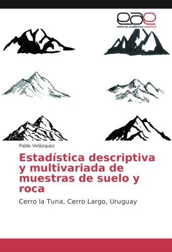 Estadística descriptiva y multivariada de muestras de suelo y roca: Cerro la Tuna, Cerro Largo, Uruguay por Pablo Velázquez