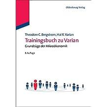 Trainingsbuch zu Varian: Grundzüge der Mikroökonomik: Grundzüge der Mikroökonomik (Internationale Standardlehrbücher der Wirtschafts- und Sozialwissenschaften)