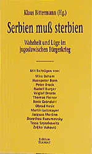 Serbien muss sterbien: Wahrheit und Lüge im jugoslawischen Bürgerkrieg (Critica Diabolis, Band 45)