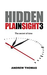 Hidden in Plain Sight 3: The Secret Of Time by Dr. Andrew H. Thomas (2014-04-05)