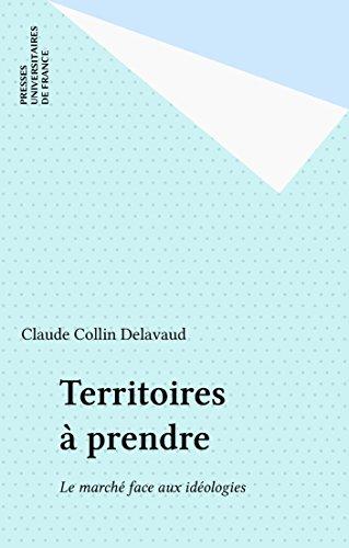 Territoires à prendre: Le marché face aux idéologies