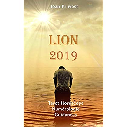 Lion 2019: Tarot Horoscope - Numérologie - Guidances (tarot horoscope 2019 t. 5)