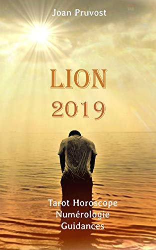 Lion 2019: Tarot Horoscope - Numérologie - Guidances (tarot horoscope 2019 t. 5) par