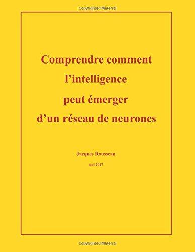 Comprendre comment l'intelligence peut emerger d'un reseau de neurones par Jacques Rousseau