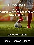 Fußball: FIFA U20 Frauen-Weltmeisterschaft in Frankreich - Finale: Spanien - Japan