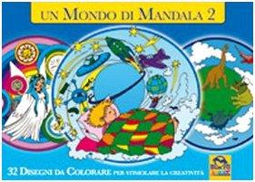 Un mondo di mandala. 32 disegni da colorare per stimolare la creatività. Ediz. illustrata