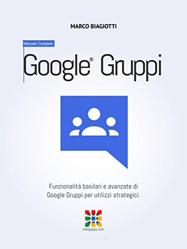google-gruppi-manuale-completo-funzionalita-basilari-e-avanzate-di-google-gruppi-google-groups-per-u