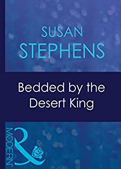 Bedded By The Desert King (Mills & Boon Modern) (Surrender to the Sheikh, Book 12) by [Stephens, Susan]