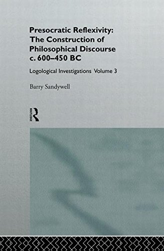 Presocratic Reflexivity: The Construction of Philosophical Discourse c. 600-450 B.C.: Logological Investigations: Volume Three
