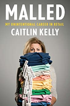Malled: My Unintentional Career in Retail von [Kelly, Caitlin]